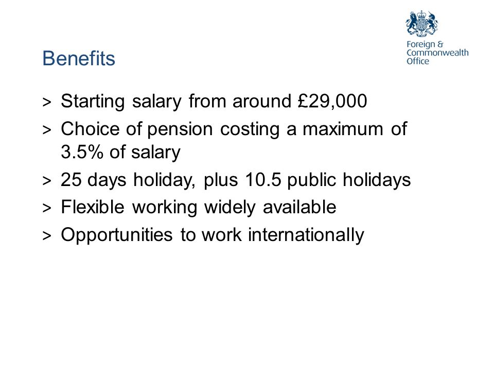 Benefits Starting salary from around £29,000