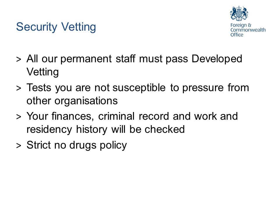 Security Vetting All our permanent staff must pass Developed Vetting