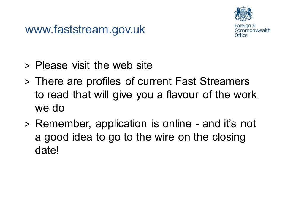 www.faststream.gov.uk Please visit the web site