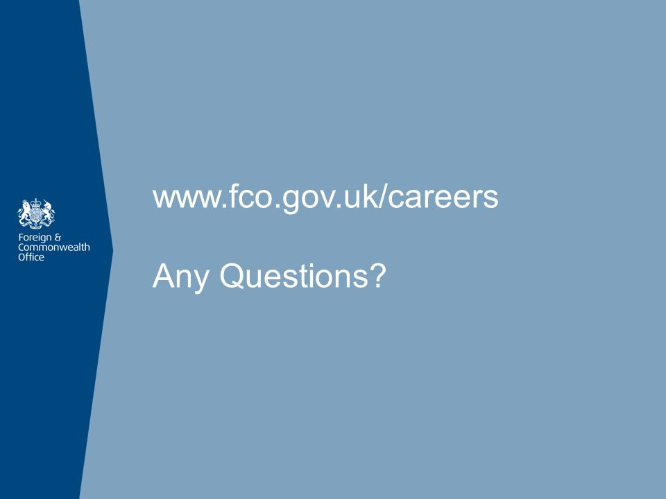 www.fco.gov.uk/careers Any Questions