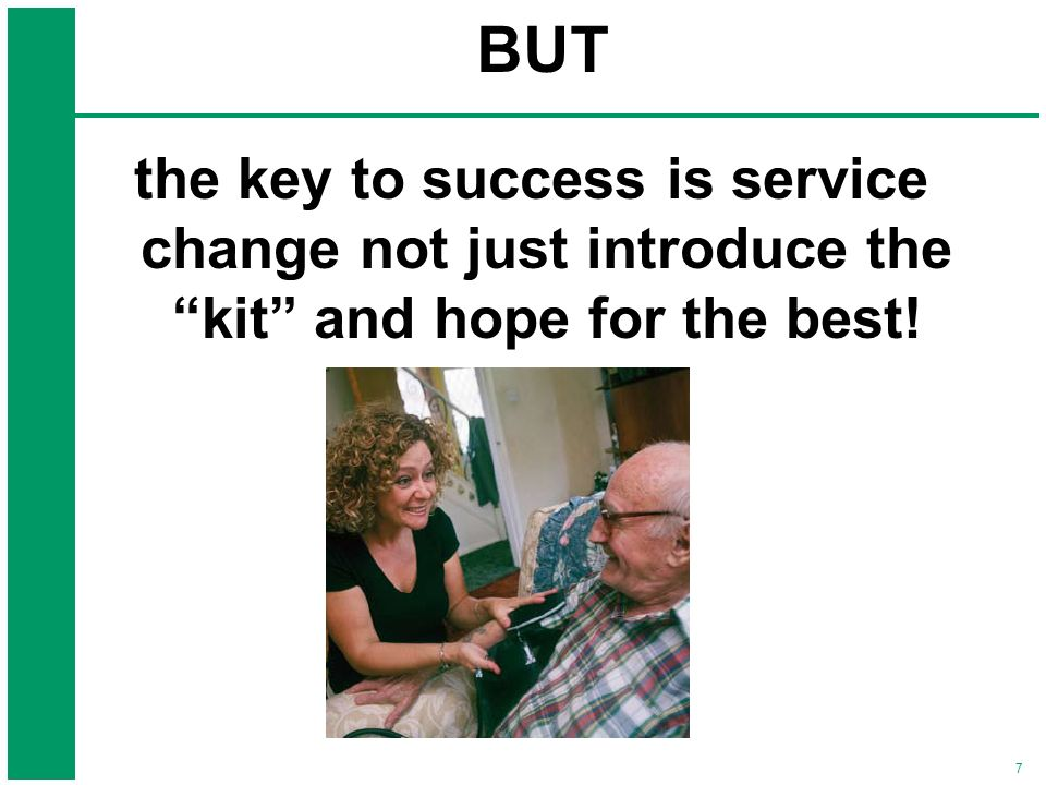 the key to success is service change not just introduce the kit and hope for the best!