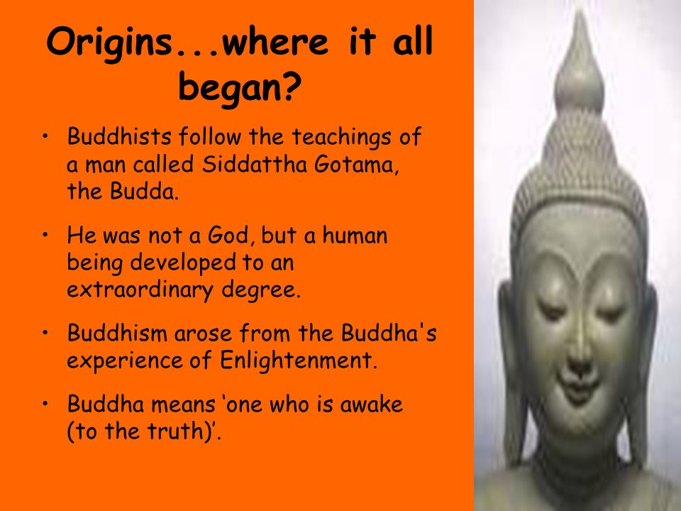 an introduction to the religion and the origins of buddhism Buddhism began in india 2,500 years ago and remains the dominant world religion in the east there are over 360 million followers of buddhism worldwide and over a million american buddhists today.