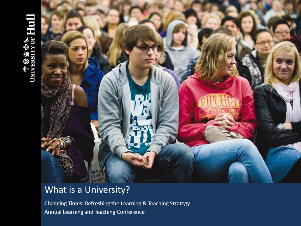 What is a University. Changing Times: Refreshing the Learning & Teaching Strategy.