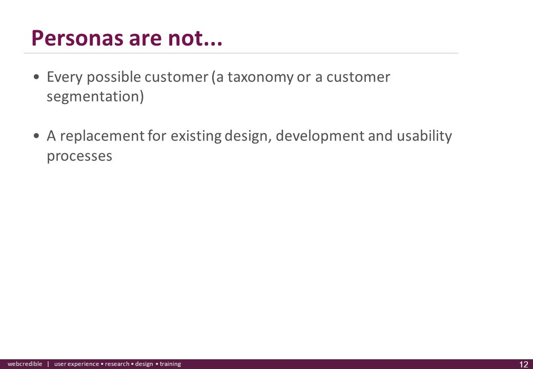 Personas are not... Every possible customer (a taxonomy or a customer segmentation)