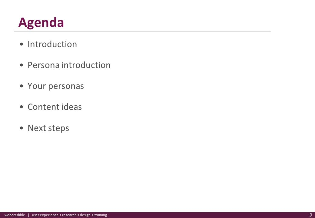 Agenda Introduction Persona introduction Your personas Content ideas