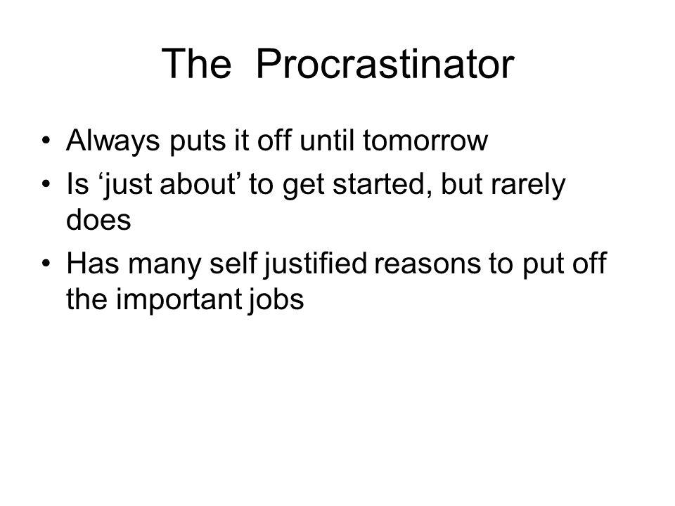 The Procrastinator Always puts it off until tomorrow