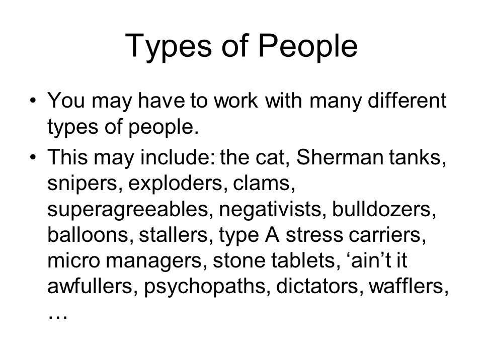 Types of People You may have to work with many different types of people.