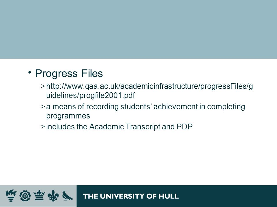 Progress Files http://www.qaa.ac.uk/academicinfrastructure/progressFiles/guidelines/progfile2001.pdf.