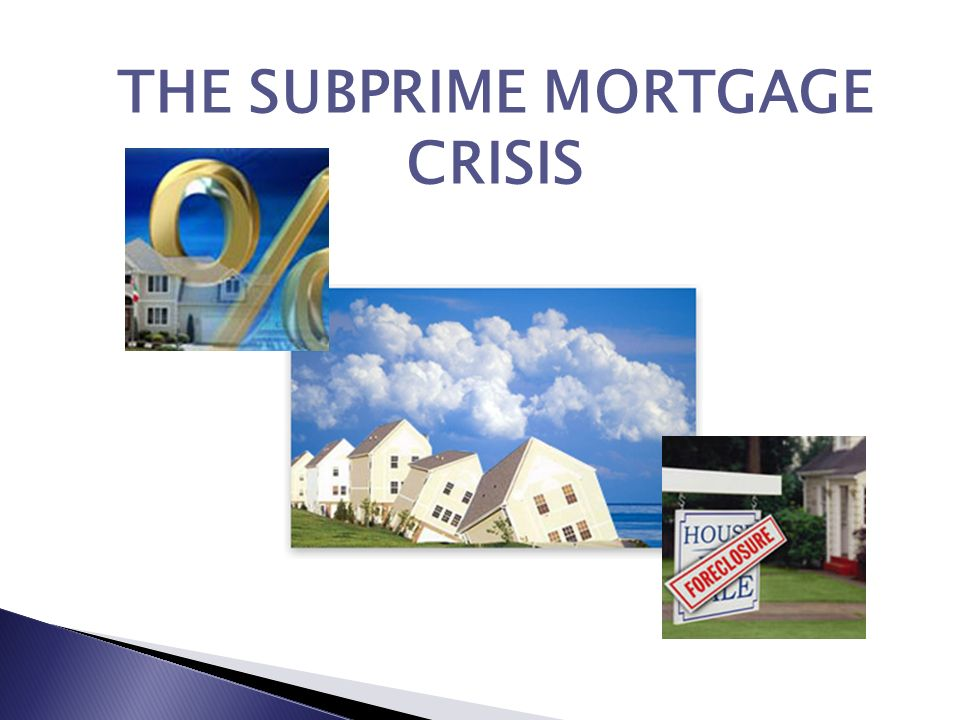 the subprime mortgage crisis Subprime mortgage : simple definition - subprime - something that is overvalued its like a bank wants to lend to a person x, but while analyzing x credit rating , bank comes to a conclusion that it&#039s highly probable that x won&#039t return back th.