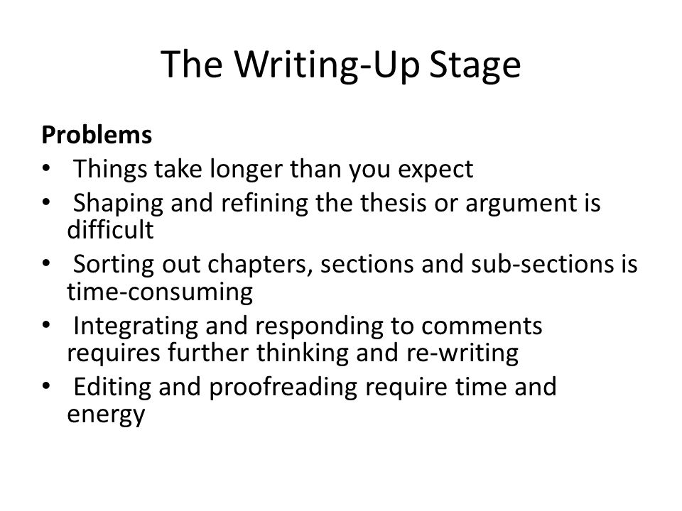 The Writing-Up Stage Problems Things take longer than you expect