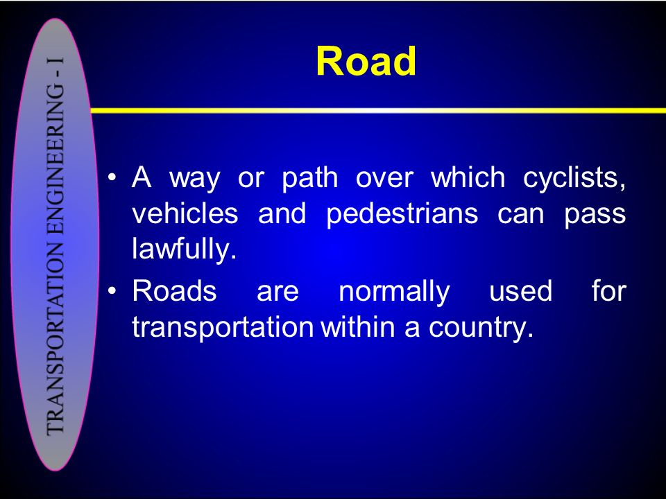 Road A way or path over which cyclists, vehicles and pedestrians can pass lawfully.