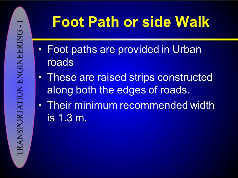 Foot Path or side Walk Foot paths are provided in Urban roads
