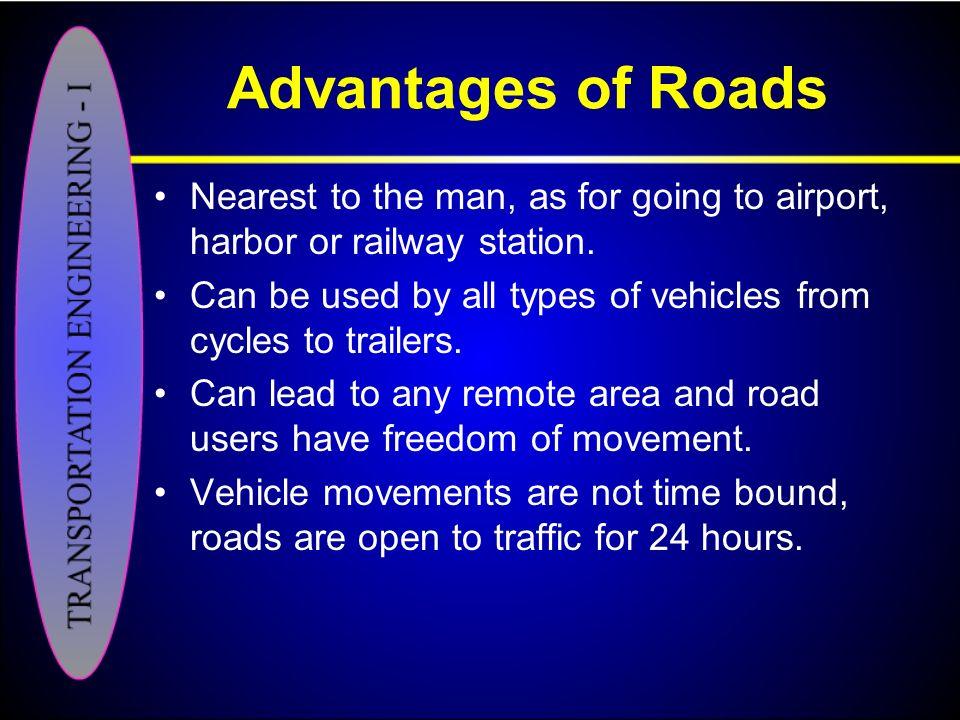 Advantages of Roads Nearest to the man, as for going to airport, harbor or railway station.