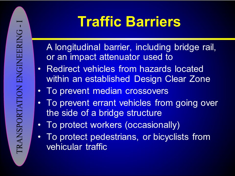 Traffic Barriers A longitudinal barrier, including bridge rail, or an impact attenuator used to.