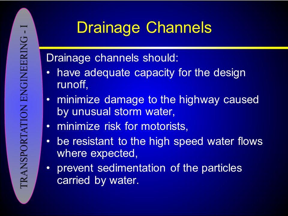 Drainage Channels Drainage channels should: