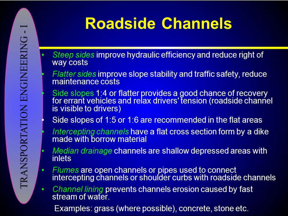 Roadside Channels Steep sides improve hydraulic efficiency and reduce right of way costs.