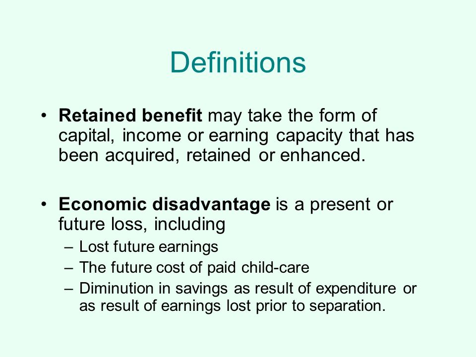 Definitions Retained benefit may take the form of capital, income or earning capacity that has been acquired, retained or enhanced.