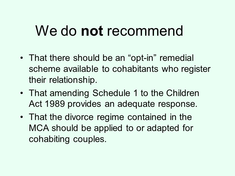 We do not recommend That there should be an opt-in remedial scheme available to cohabitants who register their relationship.
