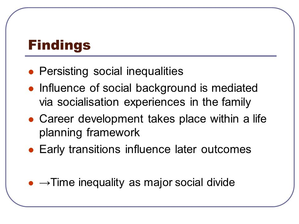 Findings Persisting social inequalities