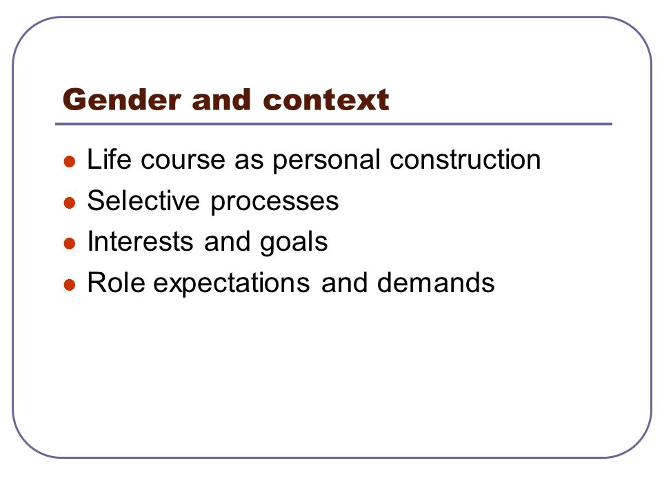 Gender and context Life course as personal construction