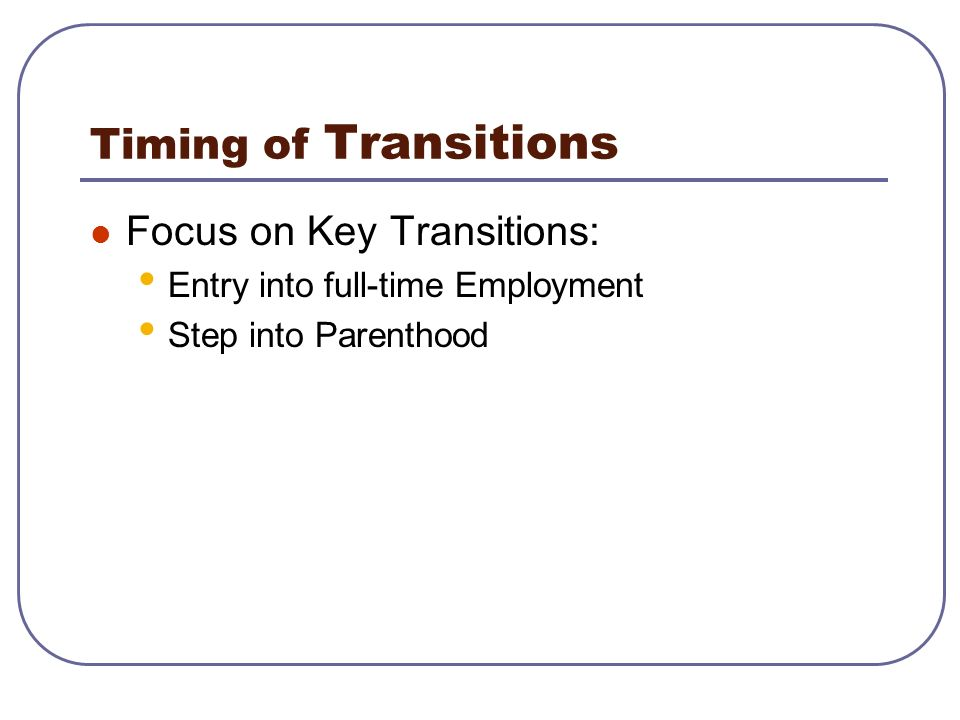 Timing of Transitions Focus on Key Transitions: