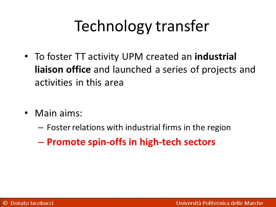 Technology transfer To foster TT activity UPM created an industrial liaison office and launched a series of projects and activities in this area.