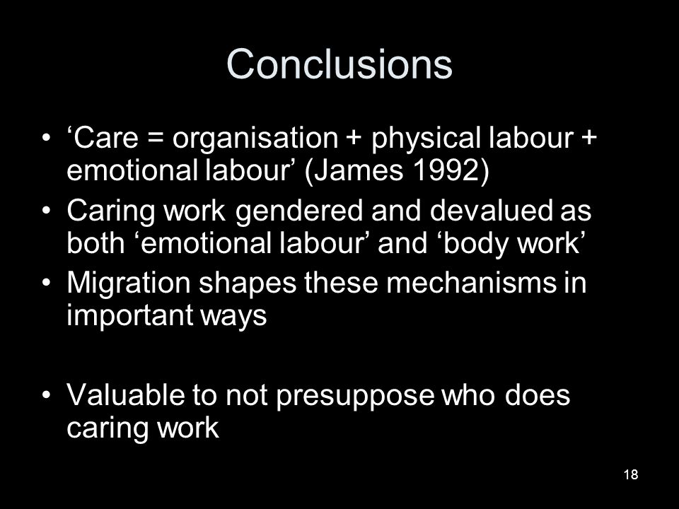 Conclusions 'Care = organisation + physical labour + emotional labour' (James 1992)