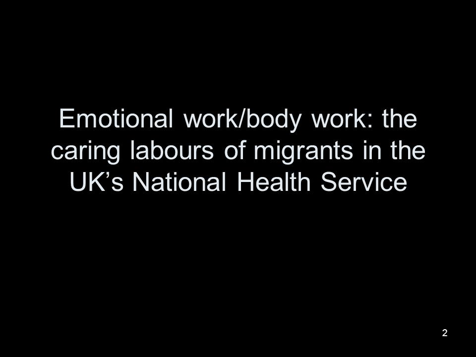 Emotional work/body work: the caring labours of migrants in the UK's National Health Service