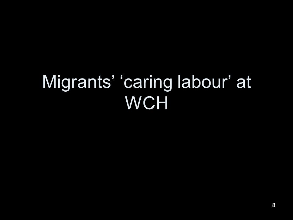 Migrants' 'caring labour' at WCH