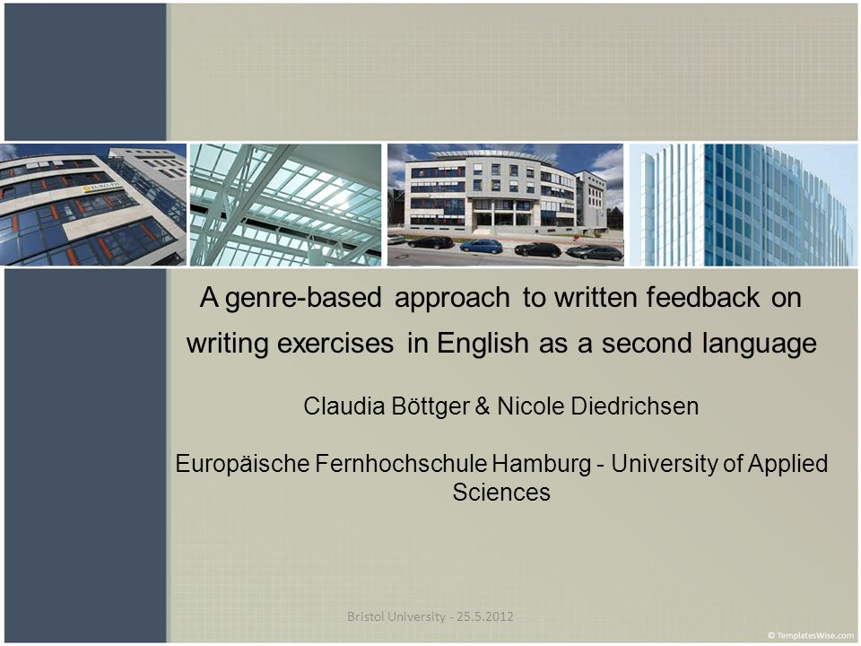 A genre-based approach to written feedback on writing exercises in English as a second language Claudia Böttger & Nicole Diedrichsen Europäische Fernhochschule Hamburg - University of Applied Sciences