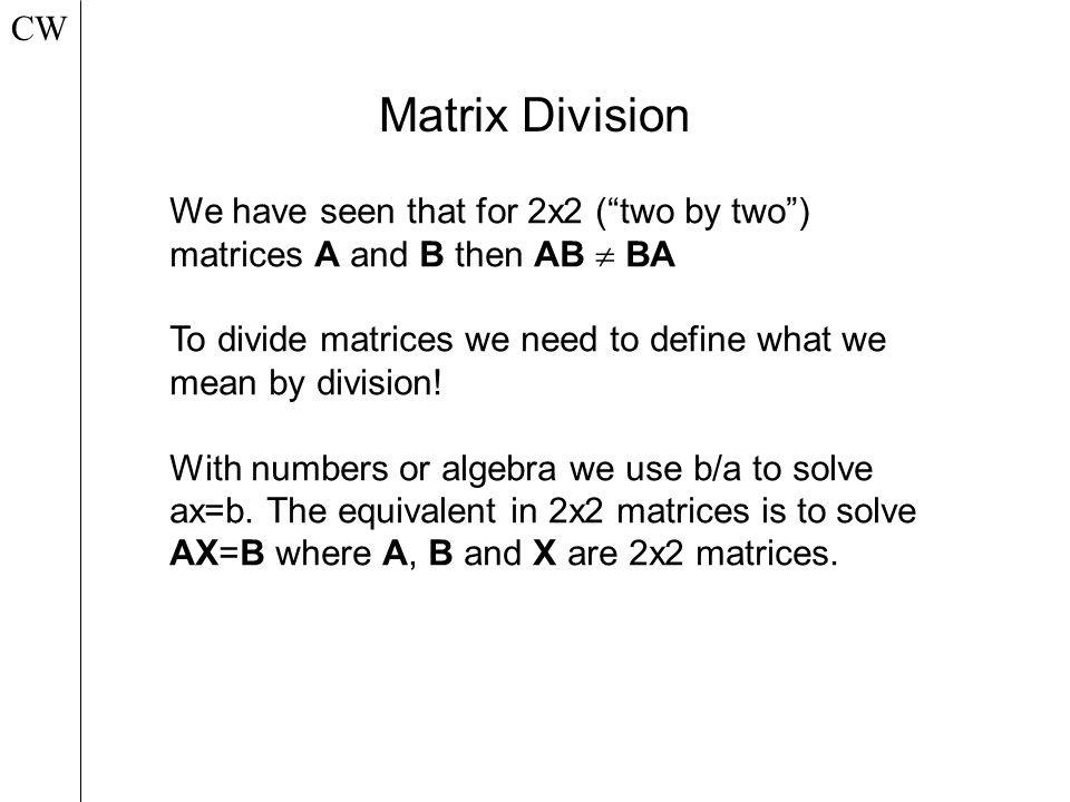 """CW Matrix Division We have seen that for 2x2 (""""two by two ..."""