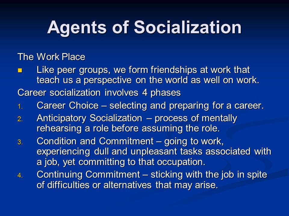 workplace as agent in socialization Aren't we all socialization happens every day, all the time, by interactions of all kind so any person you can think of that you interact with - even your inner.