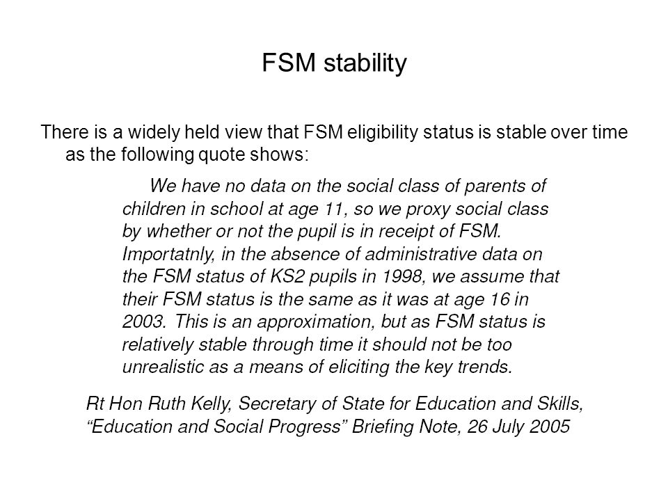 FSM stability There is a widely held view that FSM eligibility status is stable over time as the following quote shows: