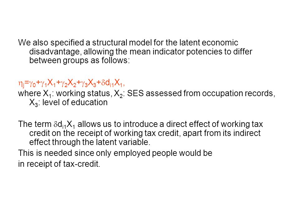 We also specified a structural model for the latent economic disadvantage, allowing the mean indicator potencies to differ between groups as follows: