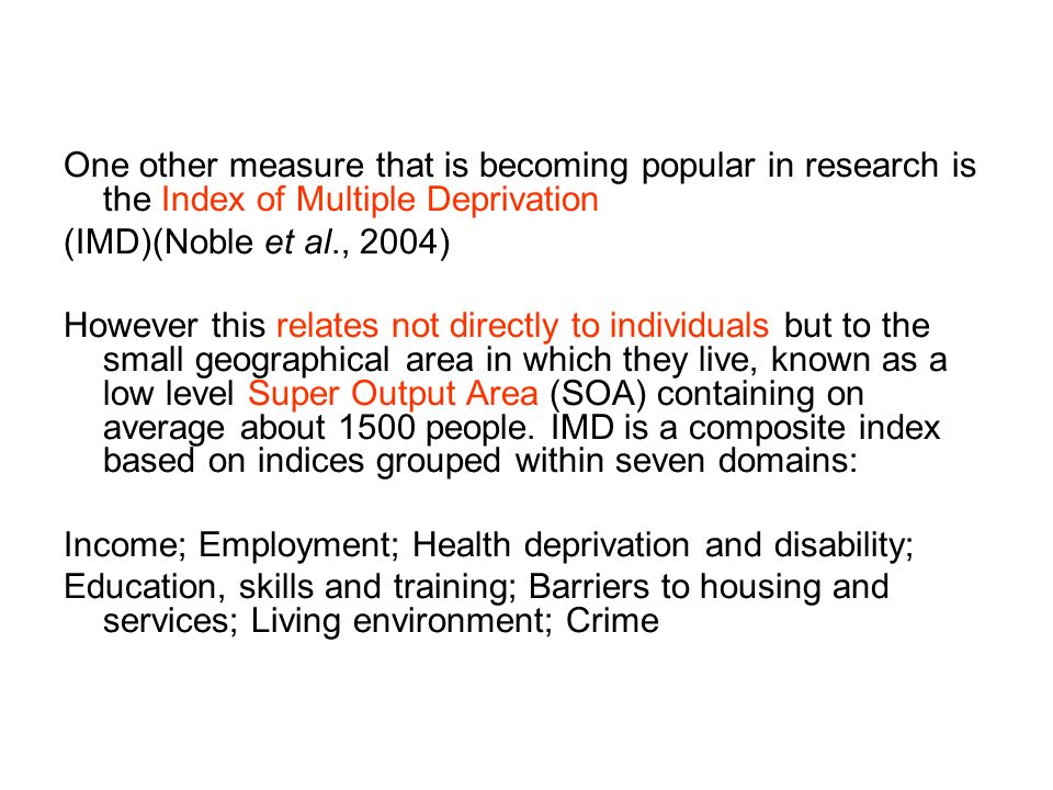 One other measure that is becoming popular in research is the Index of Multiple Deprivation