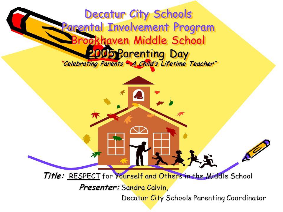 Decatur City Schools Parental Involvement Program Brookhaven Middle School 2005 Parenting Day Celebrating Parents – A Child's Lifetime Teacher
