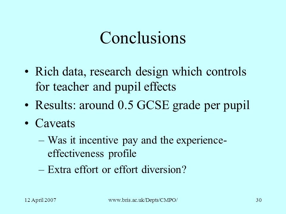 Conclusions Rich data, research design which controls for teacher and pupil effects. Results: around 0.5 GCSE grade per pupil.