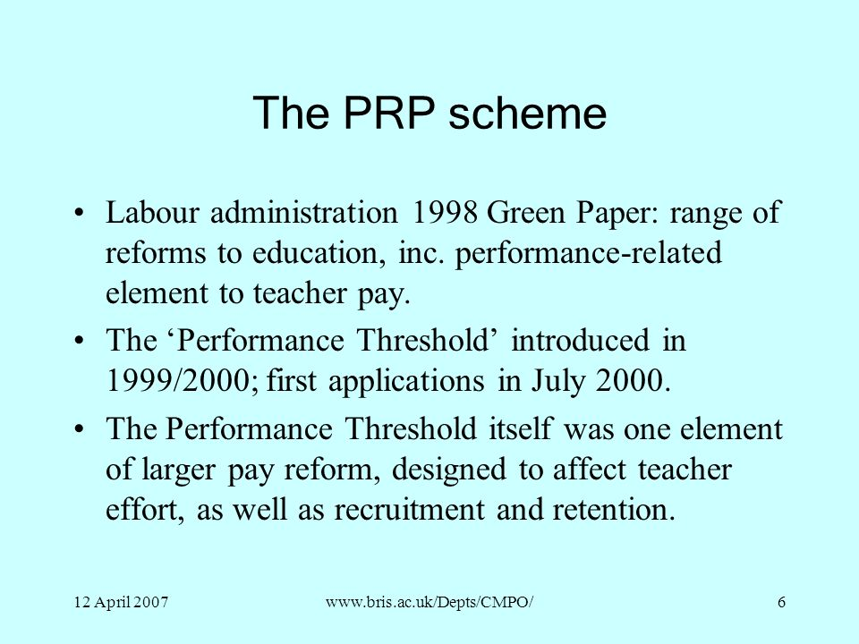 The PRP scheme Labour administration 1998 Green Paper: range of reforms to education, inc. performance-related element to teacher pay.
