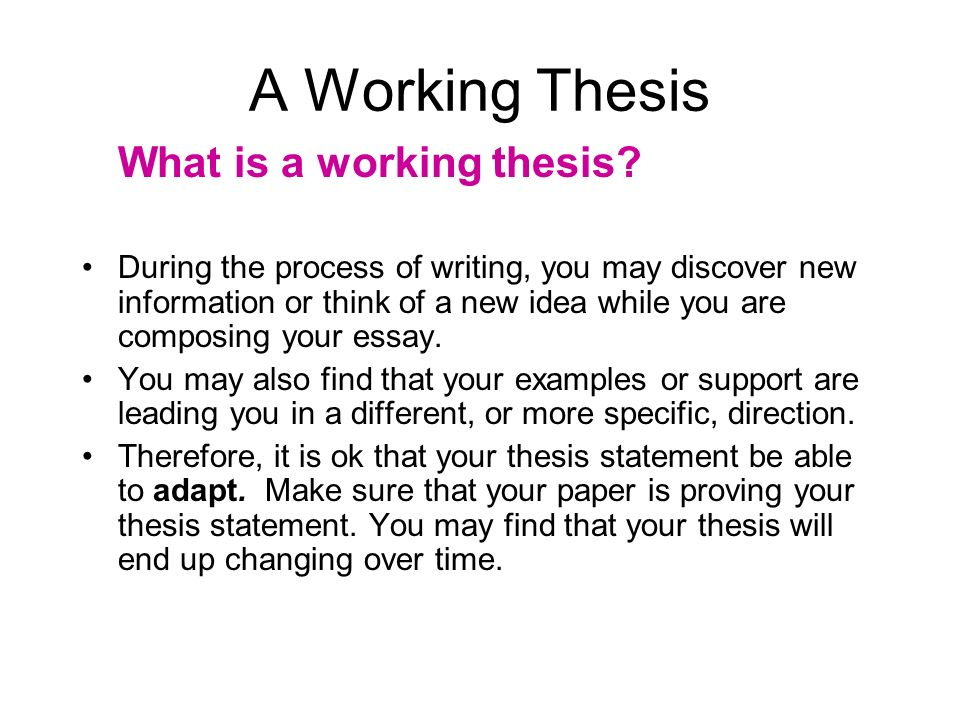 "what is working thesis statement When you first sit down to write a thesis statement, the sentence you come up  with will most likely be a ""working thesis statement"" that is, you will use it to."