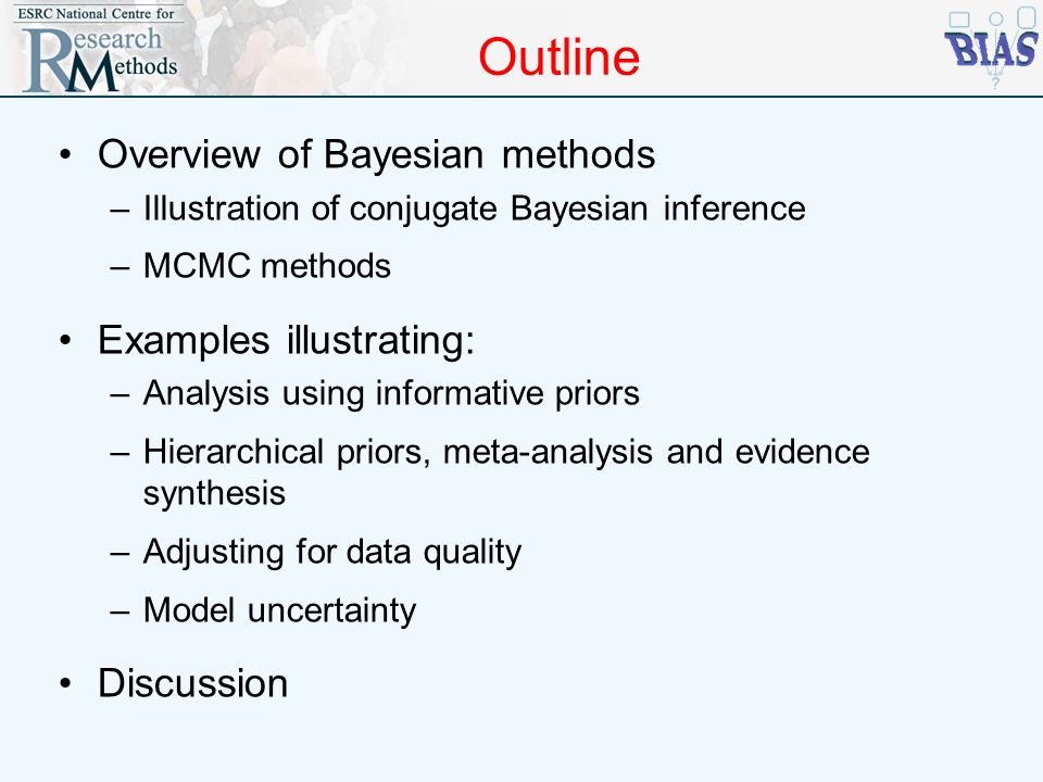 Outline Overview of Bayesian methods Examples illustrating: Discussion