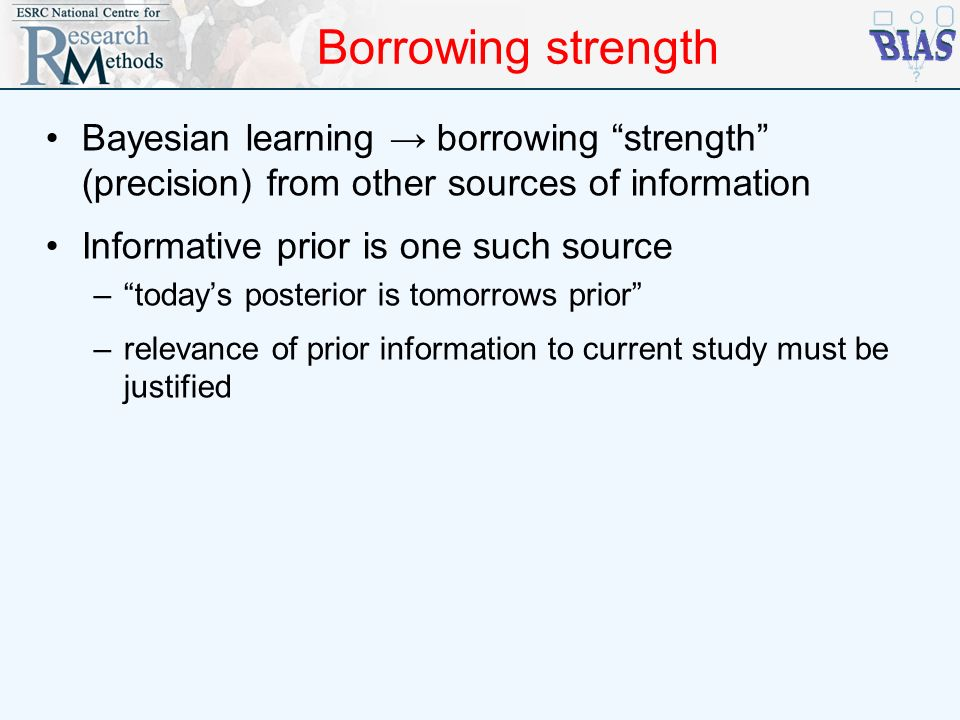Borrowing strength Bayesian learning → borrowing strength (precision) from other sources of information.