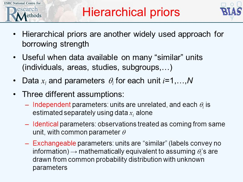 Hierarchical priors Hierarchical priors are another widely used approach for borrowing strength.