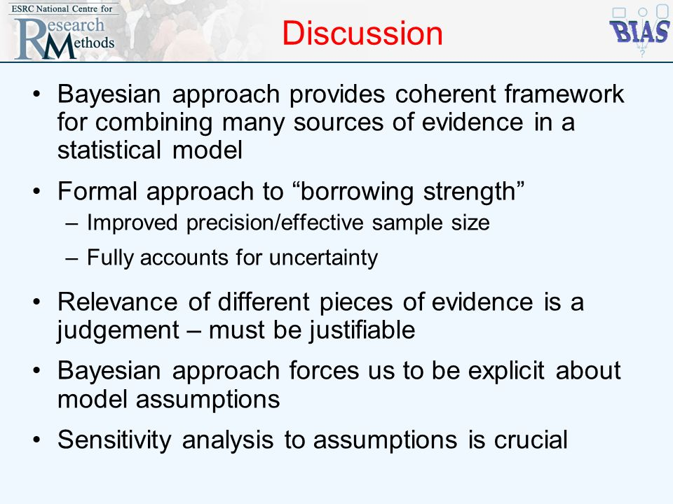 Discussion Bayesian approach provides coherent framework for combining many sources of evidence in a statistical model.