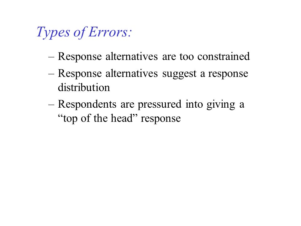 Types of Errors: Response alternatives are too constrained