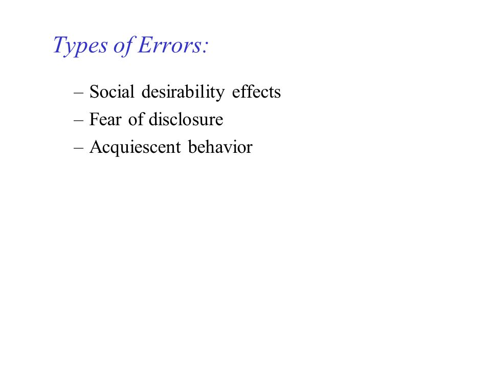 Types of Errors: Social desirability effects Fear of disclosure