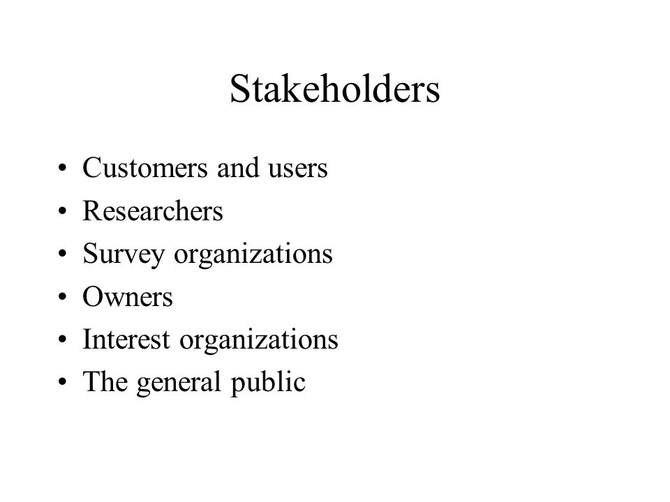 Stakeholders Customers and users Researchers Survey organizations