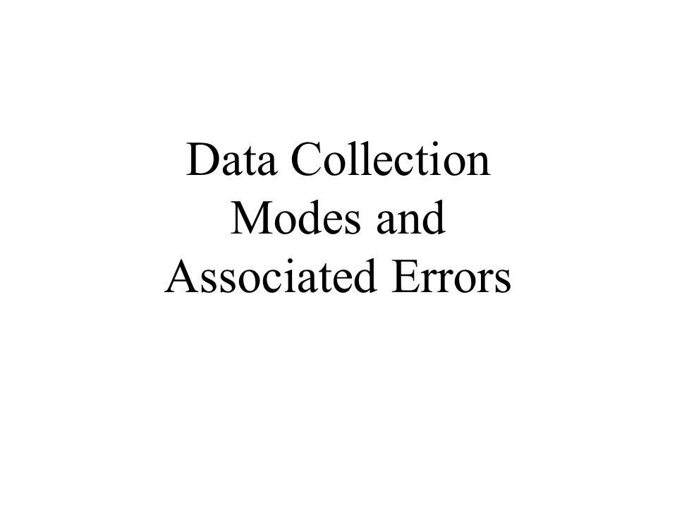 Data Collection Modes and Associated Errors