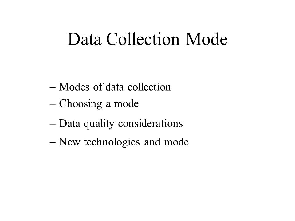 Data Collection Mode Modes of data collection Choosing a mode