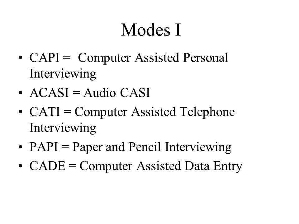 Modes I CAPI = Computer Assisted Personal Interviewing