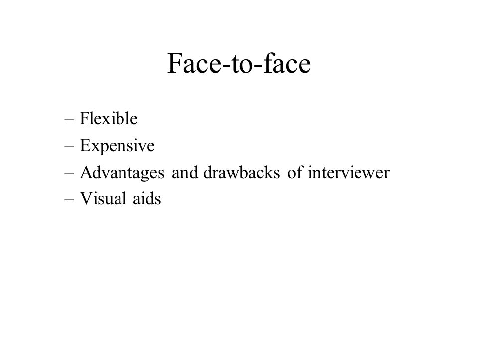 Face-to-face Flexible Expensive